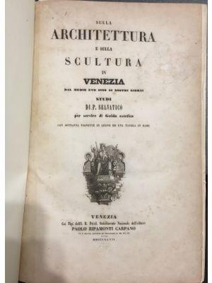 Sulla Architettura e sulla Scultura in Venezia da Medio Evo sino ai nostri giorni
