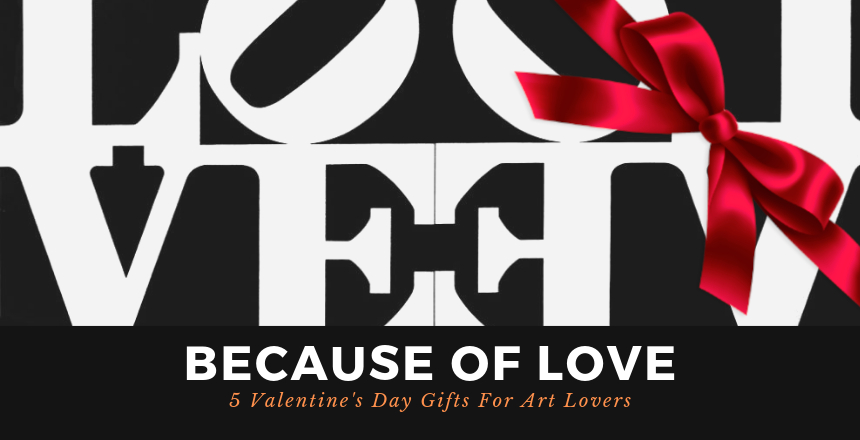 Because Of Love: 5 Valentine's Day Gifts For Art Lovers