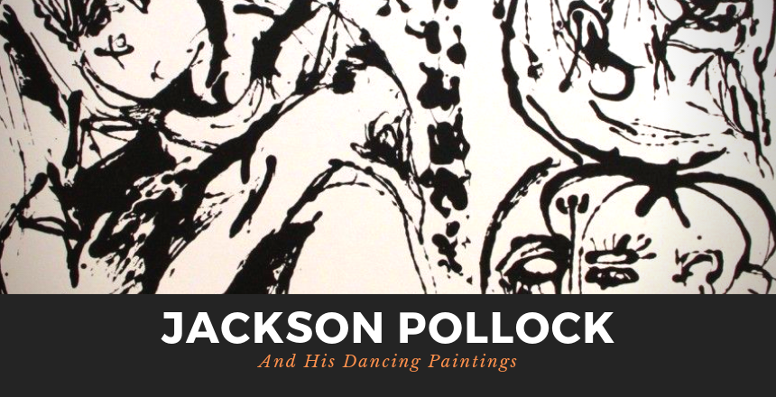The Dancing Paintings Of Jackson Pollock