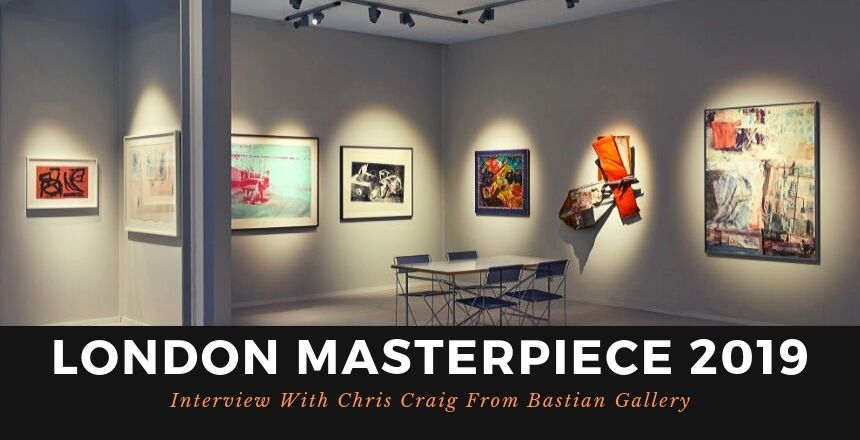 London Masterpiece 2019: Interview With Chris Craig From Bastian Gallery